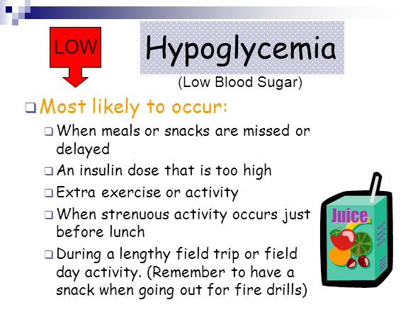 Hypoglycemia Most likely to occur: LOW (Low Blood Sugar)