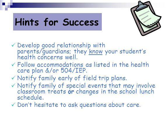 Hints for Success Develop good relationship with parents/guardians; they know your student's health concerns well.