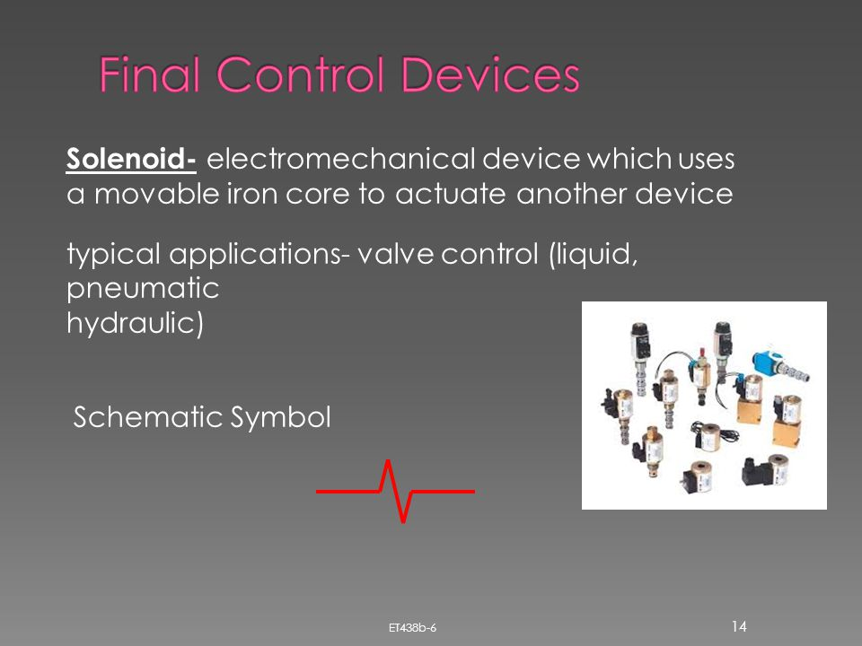 Final Control Devices Solenoid- electromechanical device which uses