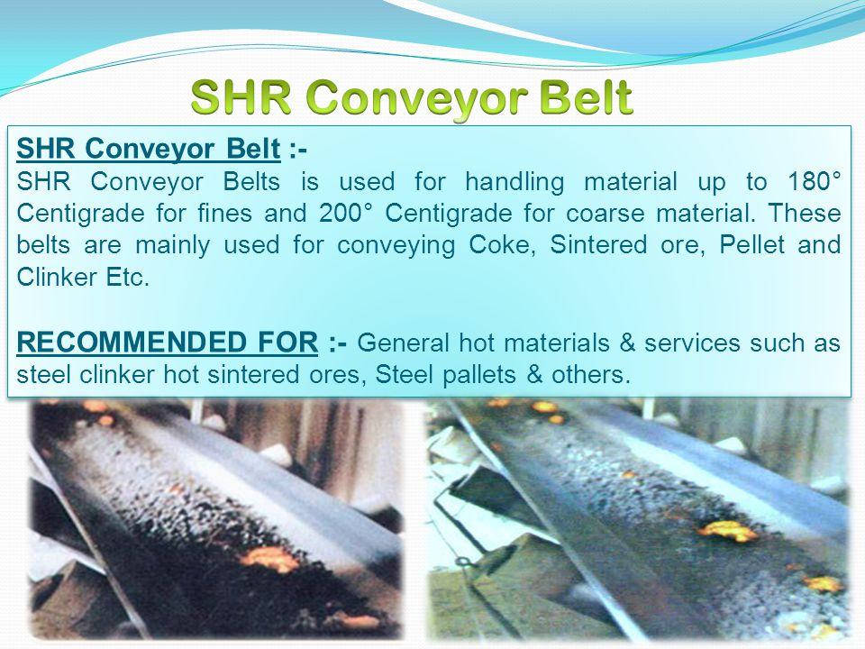 SHR Conveyor Belt SHR Conveyor Belt :-