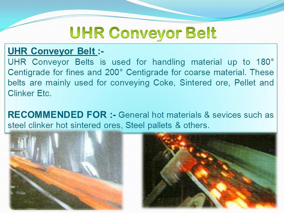 UHR Conveyor Belt UHR Conveyor Belt :-