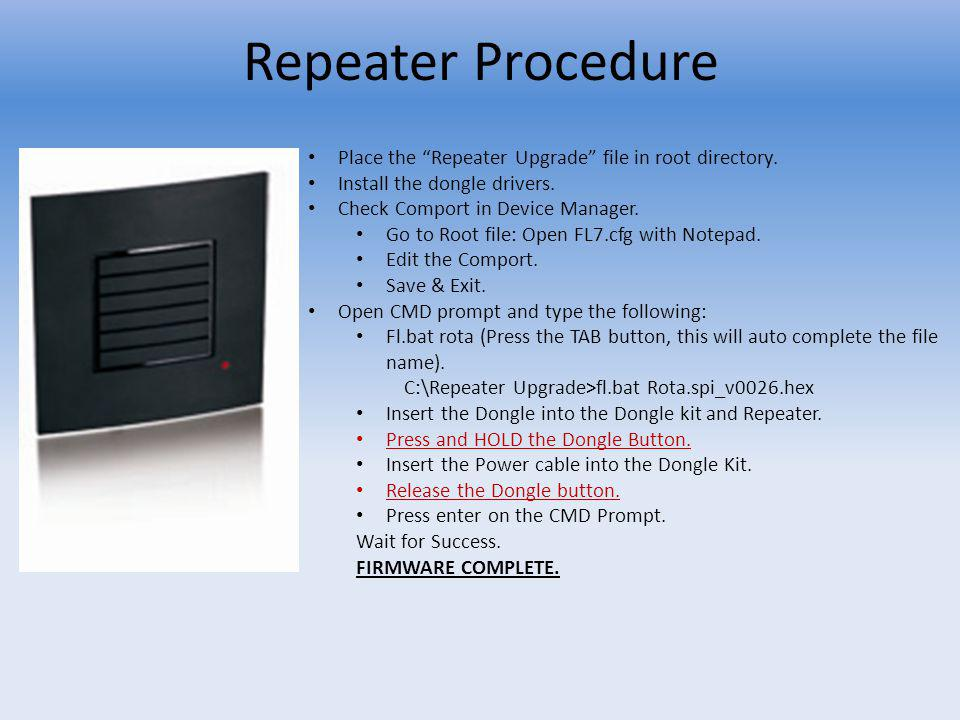 Repeater Procedure Place the Repeater Upgrade file in root directory. Install the dongle drivers.