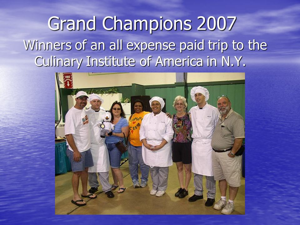 Grand Champions 2007 Winners of an all expense paid trip to the Culinary Institute of America in N.Y.