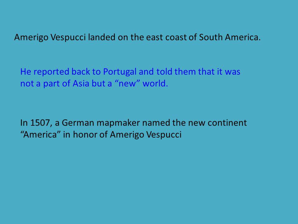 Amerigo Vespucci landed on the east coast of South America.