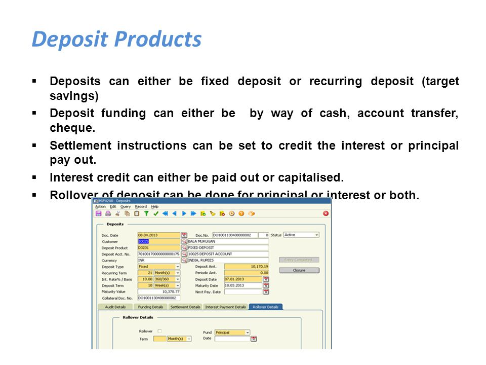 Deposit Products Deposits can either be fixed deposit or recurring deposit (target savings)