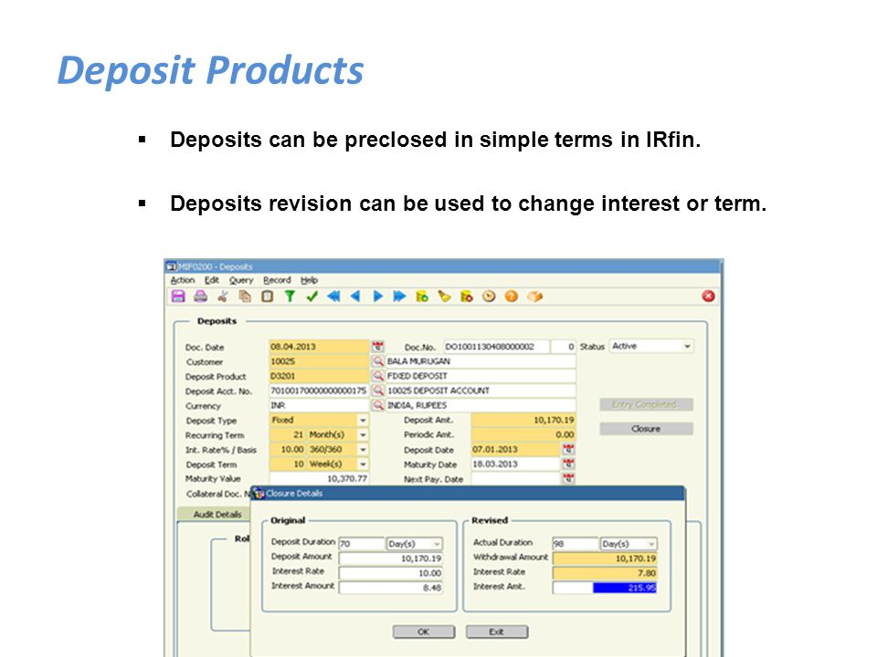 Deposit Products Deposits can be preclosed in simple terms in IRfin.