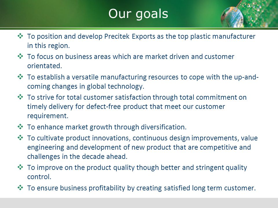 Our goals To position and develop Precitek Exports as the top plastic manufacturer in this region.