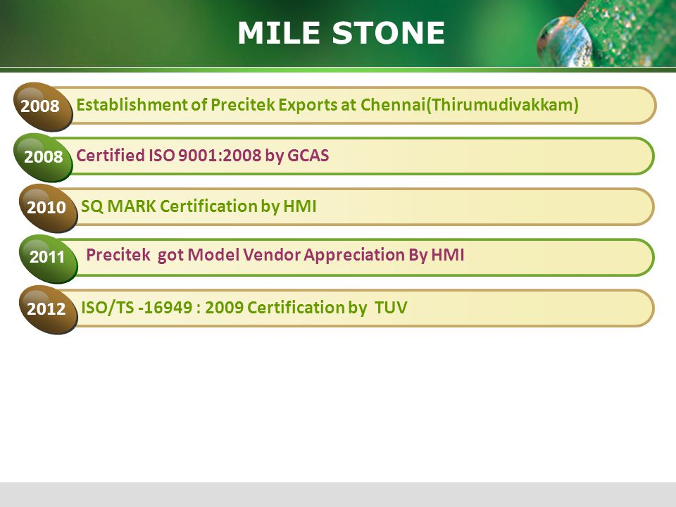MILE STONE Establishment of Precitek Exports at Chennai(Thirumudivakkam) 2008. Certified ISO 9001:2008 by GCAS.