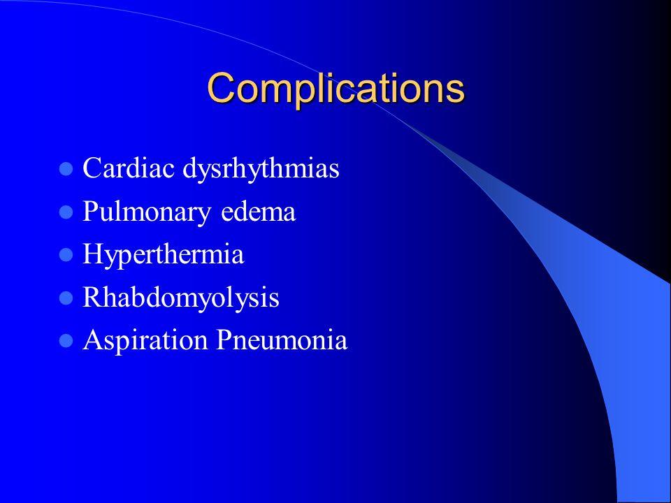 Complications Cardiac dysrhythmias Pulmonary edema Hyperthermia