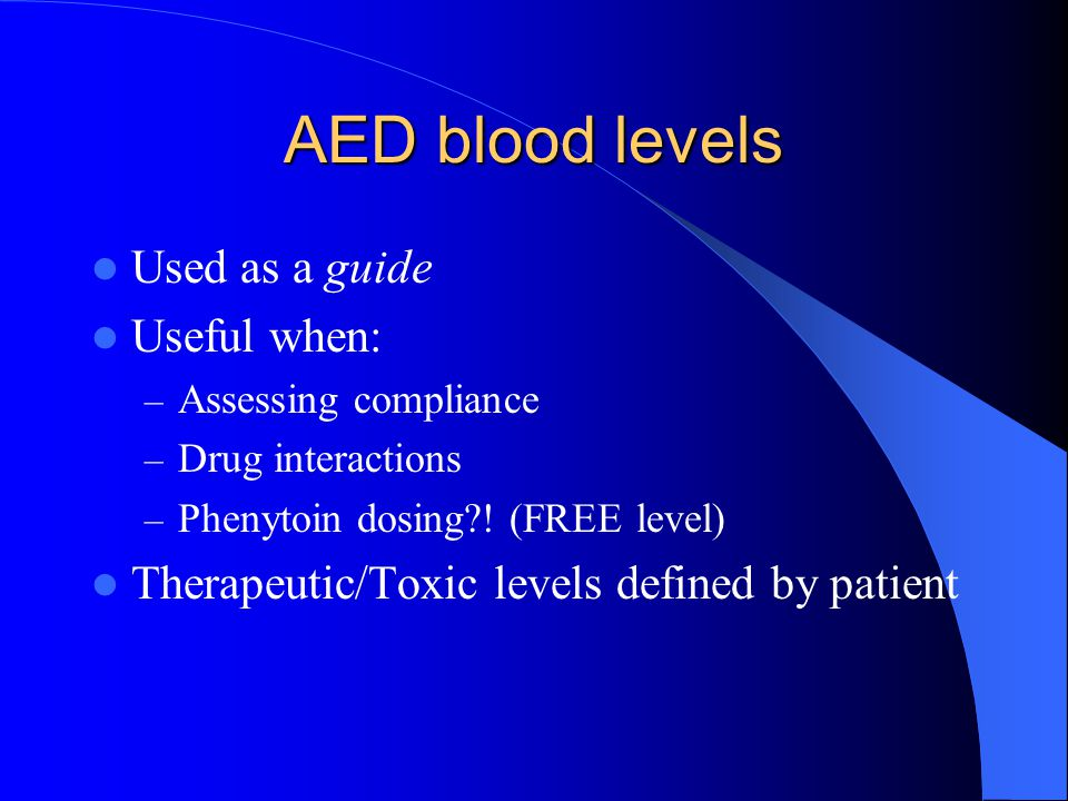 AED blood levels Used as a guide Useful when: