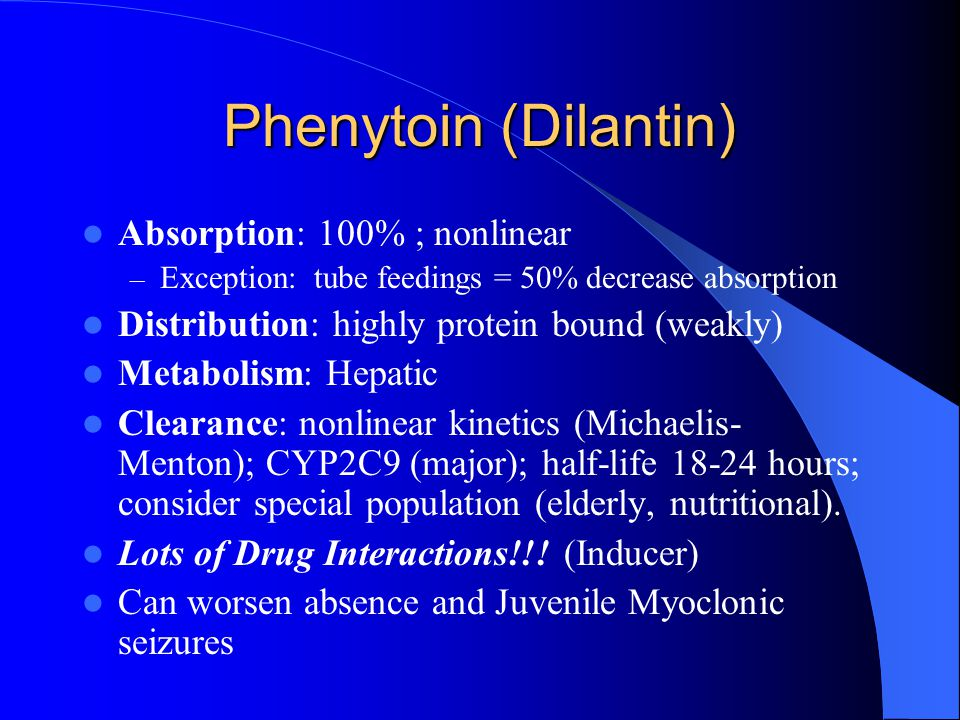 Phenytoin (Dilantin) Absorption: 100% ; nonlinear