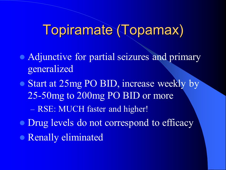 Topiramate (Topamax) Adjunctive for partial seizures and primary generalized.