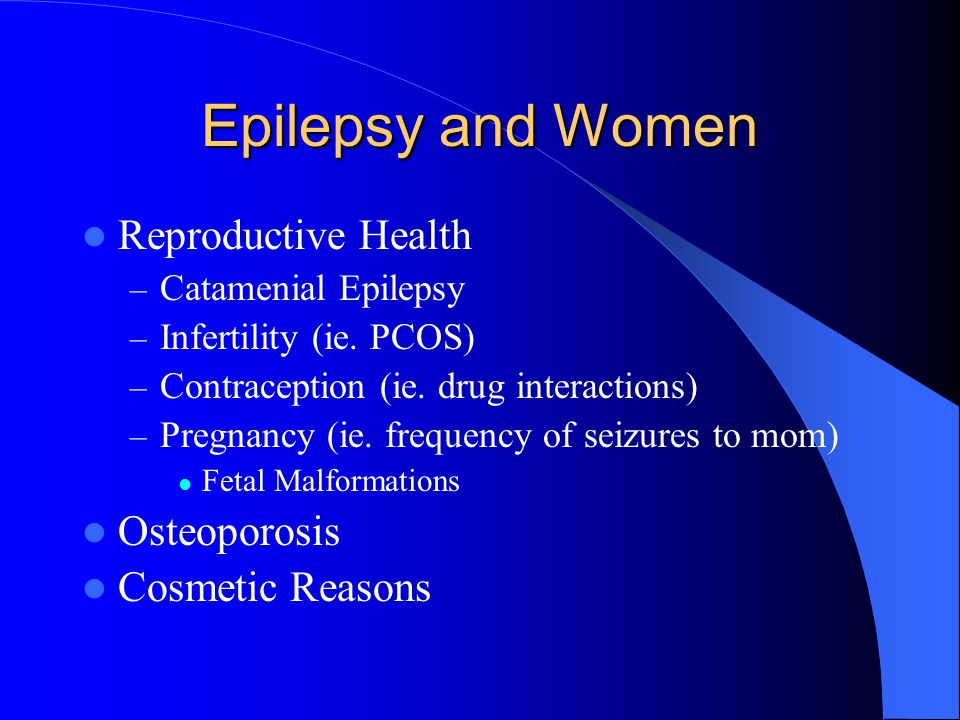 Epilepsy and Women Reproductive Health Osteoporosis Cosmetic Reasons