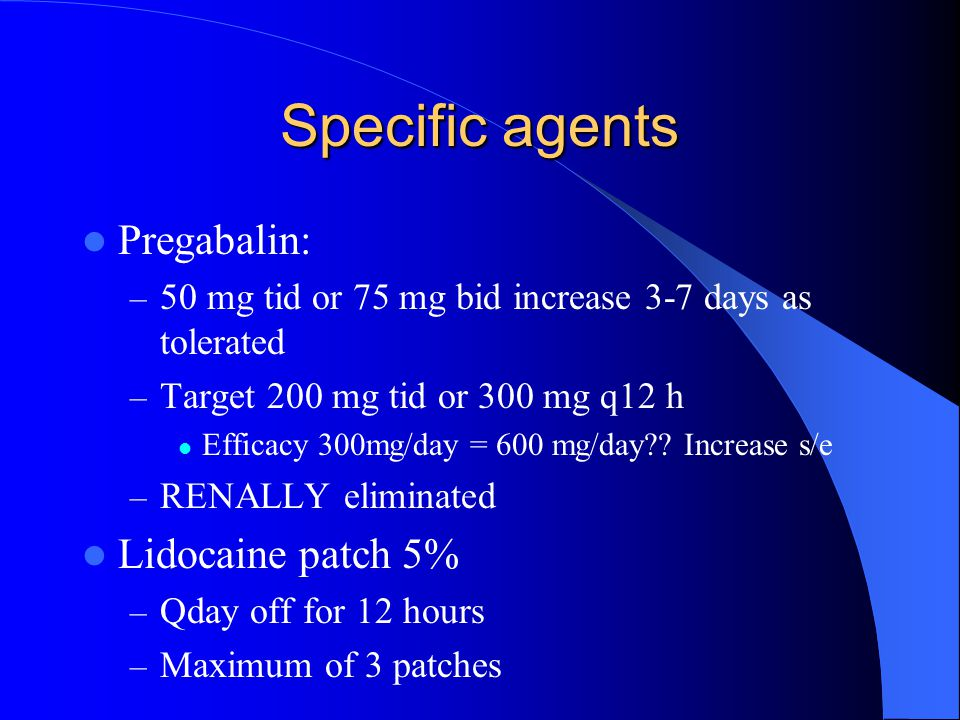 Specific agents Pregabalin: Lidocaine patch 5%