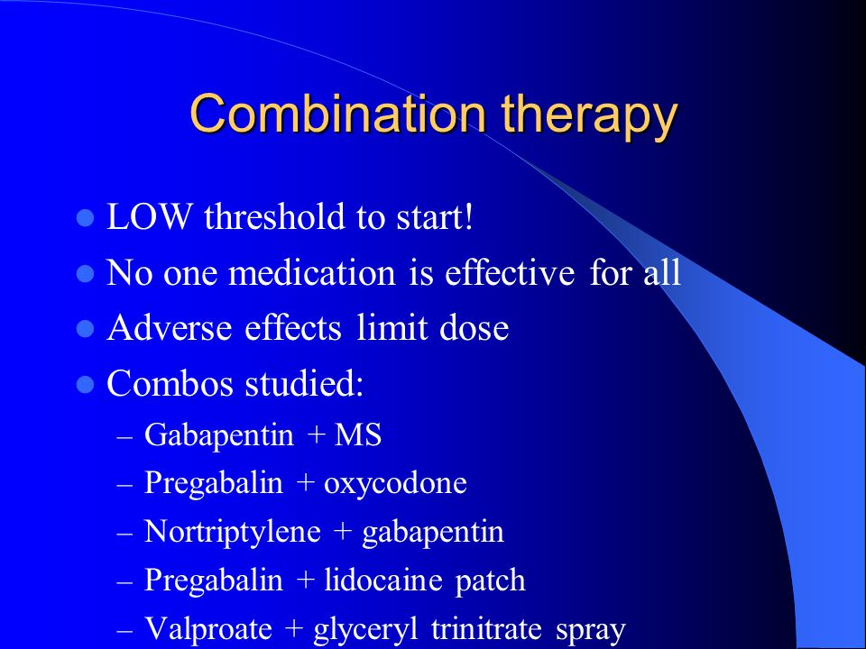 Combination therapy LOW threshold to start!