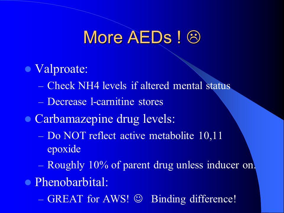 More AEDs !  Valproate: Carbamazepine drug levels: Phenobarbital:
