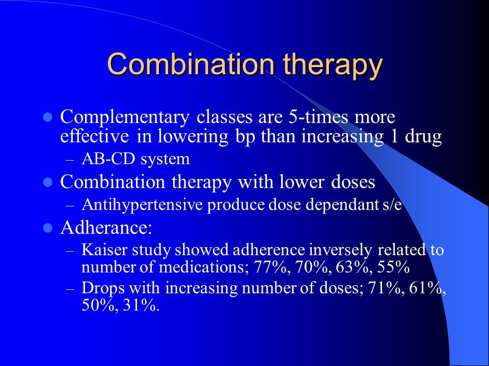 Combination therapy Complementary classes are 5-times more effective in lowering bp than increasing 1 drug.