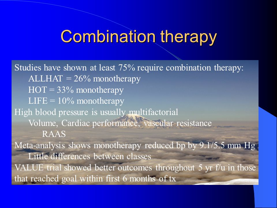Combination therapy Studies have shown at least 75% require combination therapy: ALLHAT = 26% monotherapy.