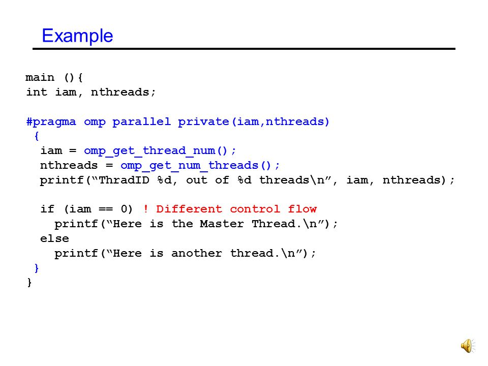 Example main (){ int iam, nthreads;