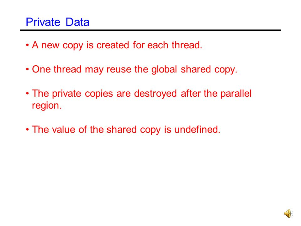Private Data A new copy is created for each thread.