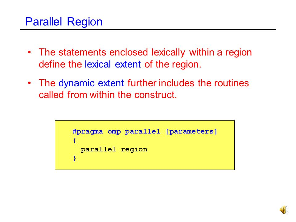 Parallel Region The statements enclosed lexically within a region define the lexical extent of the region.