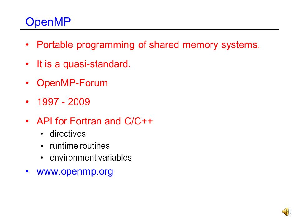 OpenMP Portable programming of shared memory systems.