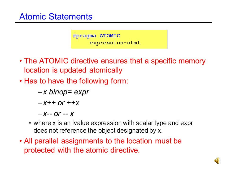 Atomic Statements #pragma ATOMIC. expression-stmt. The ATOMIC directive ensures that a specific memory location is updated atomically.