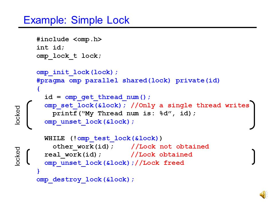 Example: Simple Lock #include <omp.h> int id; omp_lock_t lock;