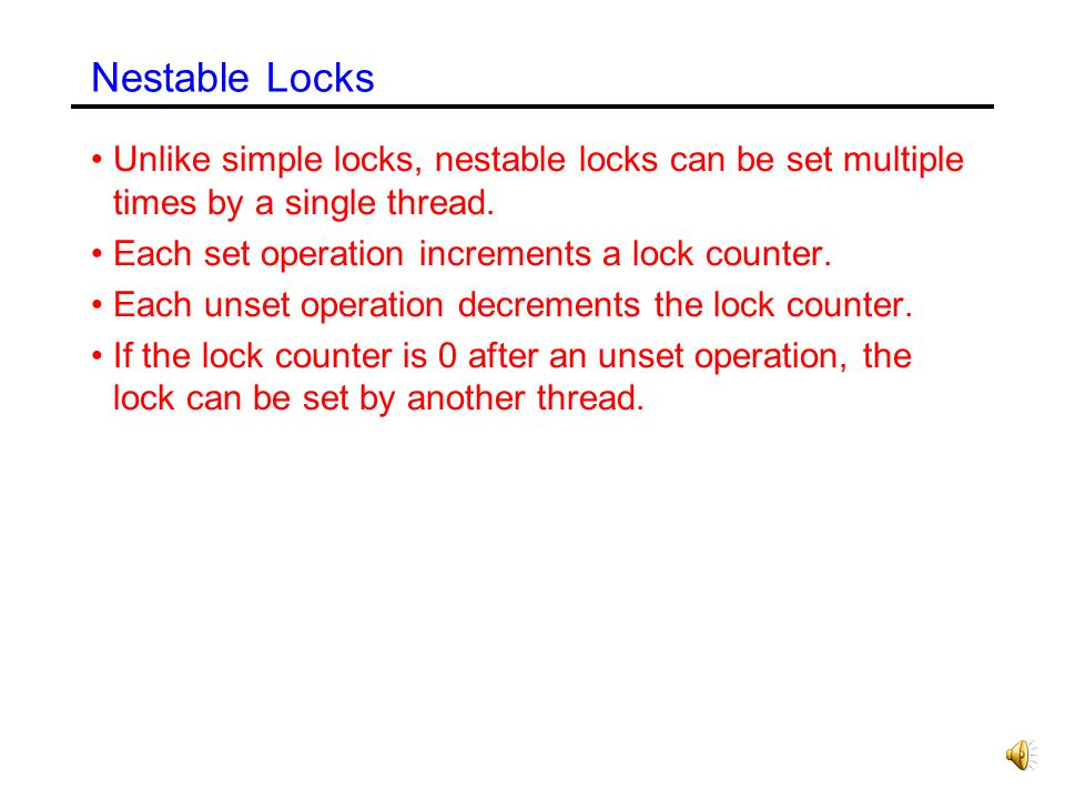 Nestable Locks Unlike simple locks, nestable locks can be set multiple times by a single thread. Each set operation increments a lock counter.