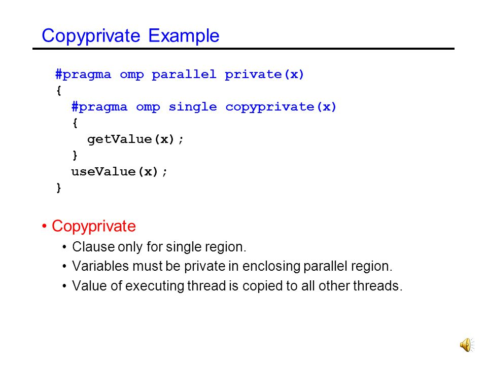 Copyprivate Example Copyprivate #pragma omp parallel private(x) {