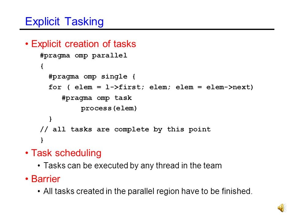 Explicit Tasking Explicit creation of tasks Task scheduling Barrier