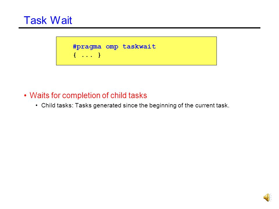 Task Wait Waits for completion of child tasks #pragma omp taskwait