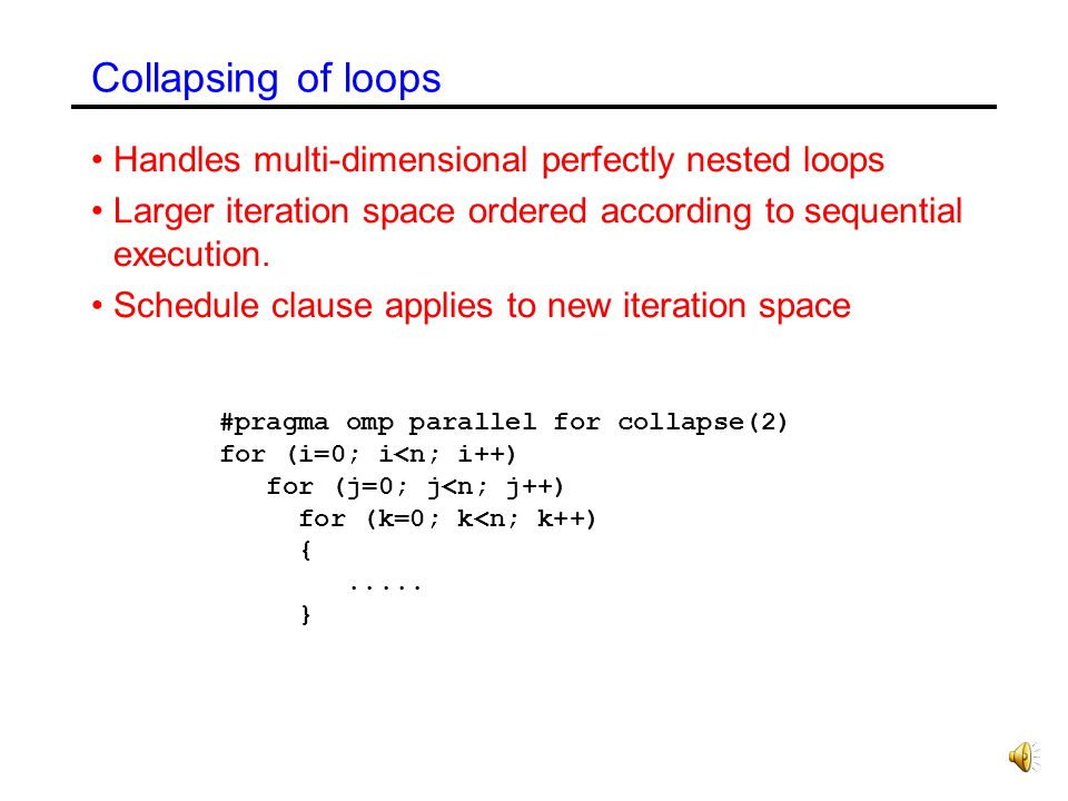 Collapsing of loops Handles multi-dimensional perfectly nested loops