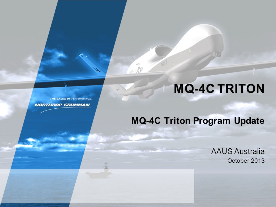 MQ-4C TRITON MQ-4C Triton Program Update AAUS Australia October 2013