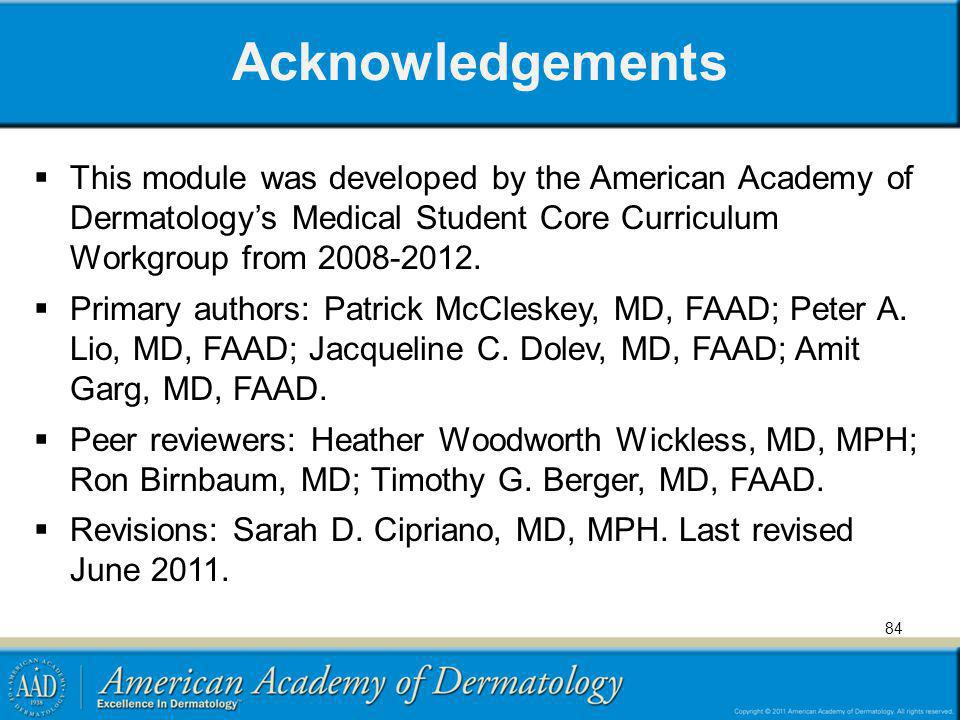 Acknowledgements This module was developed by the American Academy of Dermatology's Medical Student Core Curriculum Workgroup from 2008-2012.