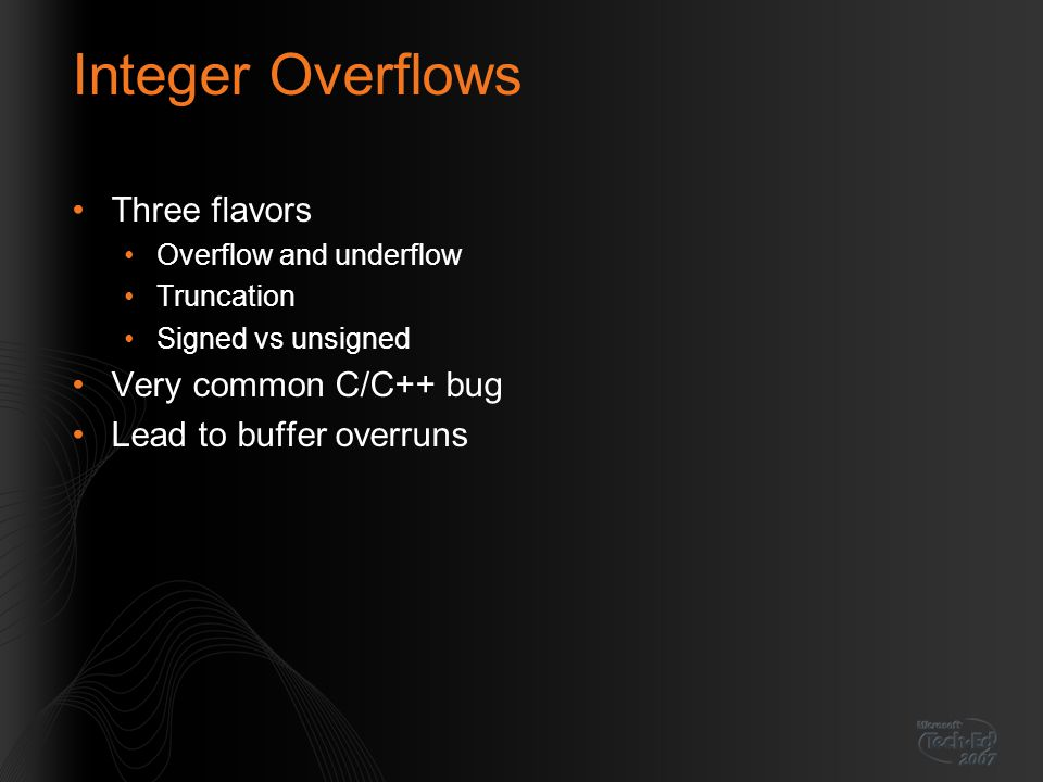 Integer Overflows Three flavors Very common C/C++ bug