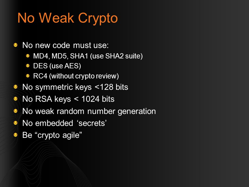 No Weak Crypto No new code must use: No symmetric keys <128 bits