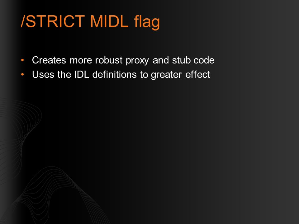 /STRICT MIDL flag Creates more robust proxy and stub code
