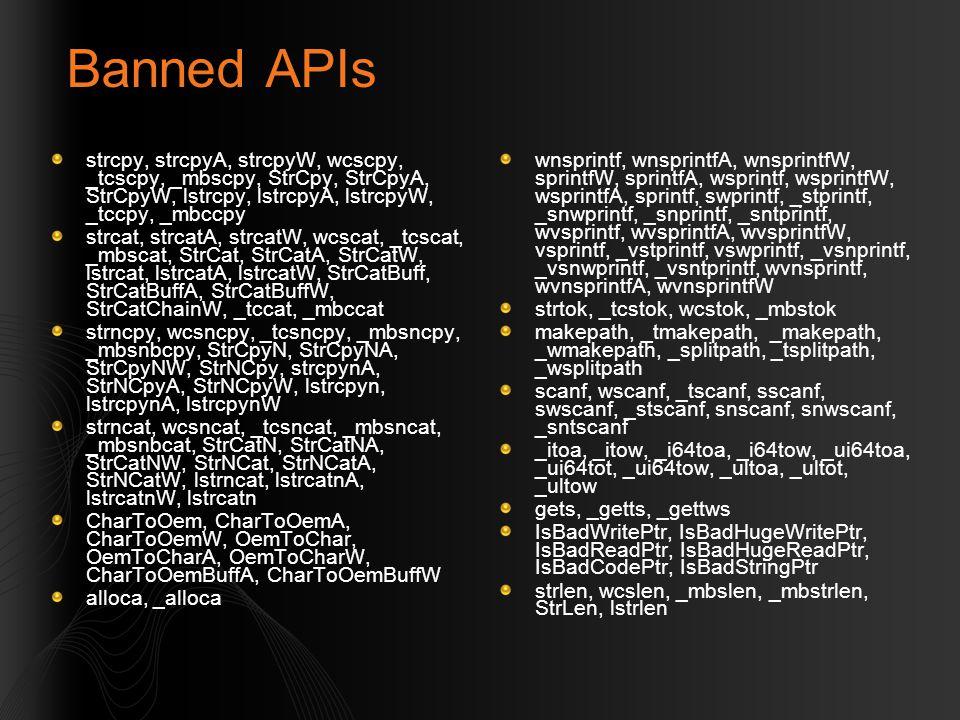 Banned APIs strcpy, strcpyA, strcpyW, wcscpy, _tcscpy, _mbscpy, StrCpy, StrCpyA, StrCpyW, lstrcpy, lstrcpyA, lstrcpyW, _tccpy, _mbccpy.