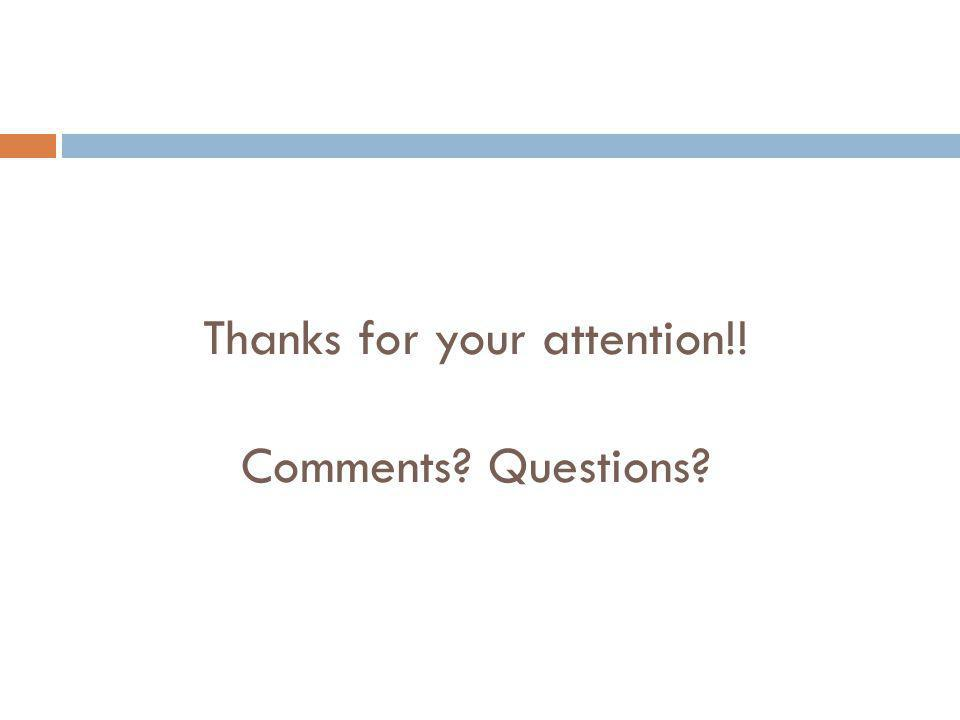 Thanks for your attention!! Comments Questions