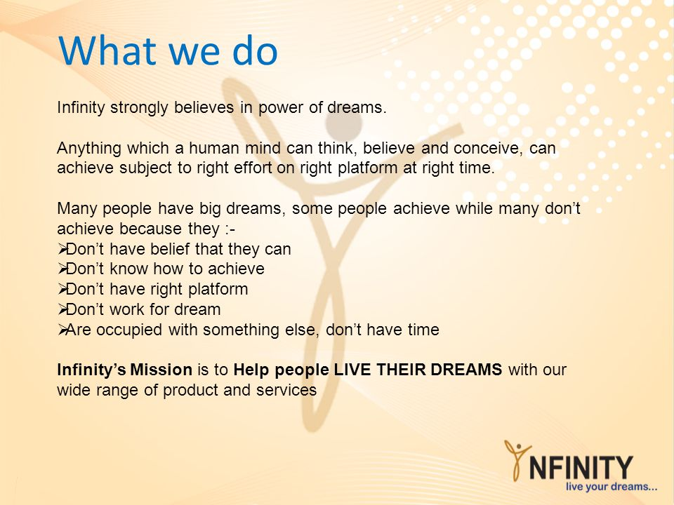 What we do Infinity strongly believes in power of dreams.