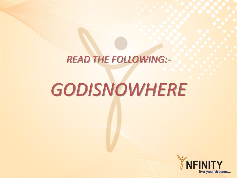 READ THE FOLLOWING:- GODISNOWHERE 5
