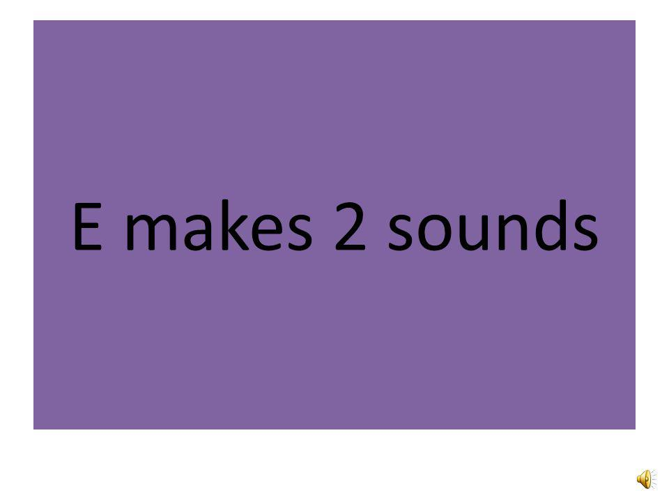 E makes 2 sounds