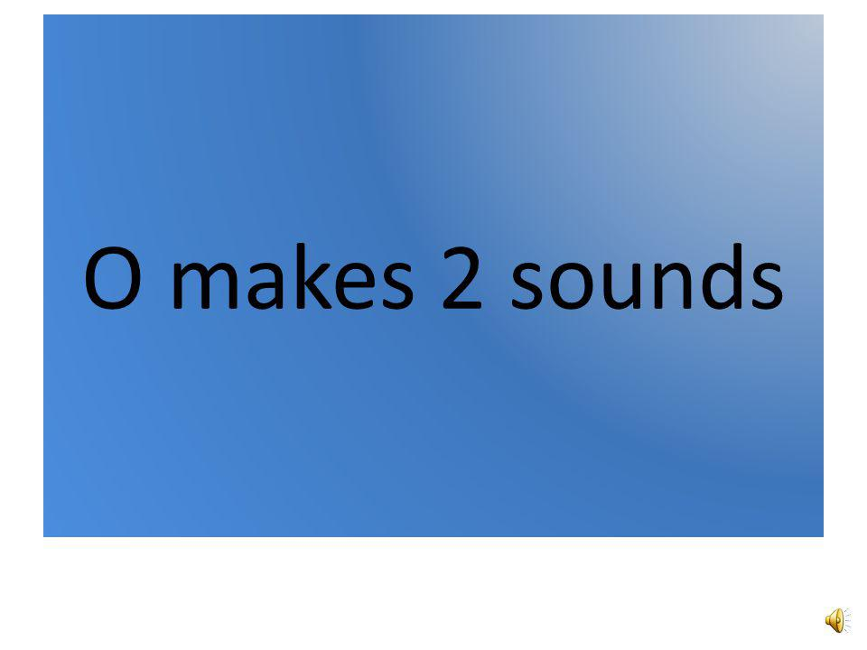 O makes 2 sounds