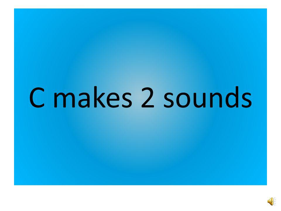 C makes 2 sounds