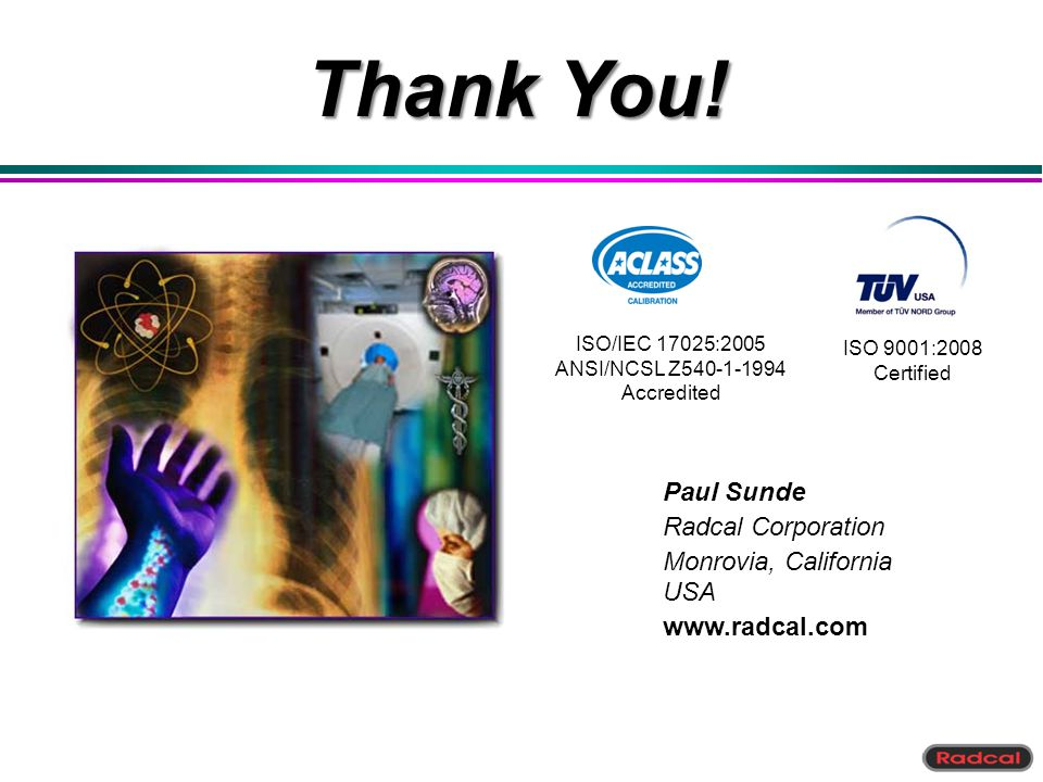 Thank You! Paul Sunde Radcal Corporation Monrovia, California USA