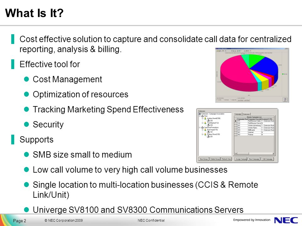 What Is It Cost effective solution to capture and consolidate call data for centralized reporting, analysis & billing.