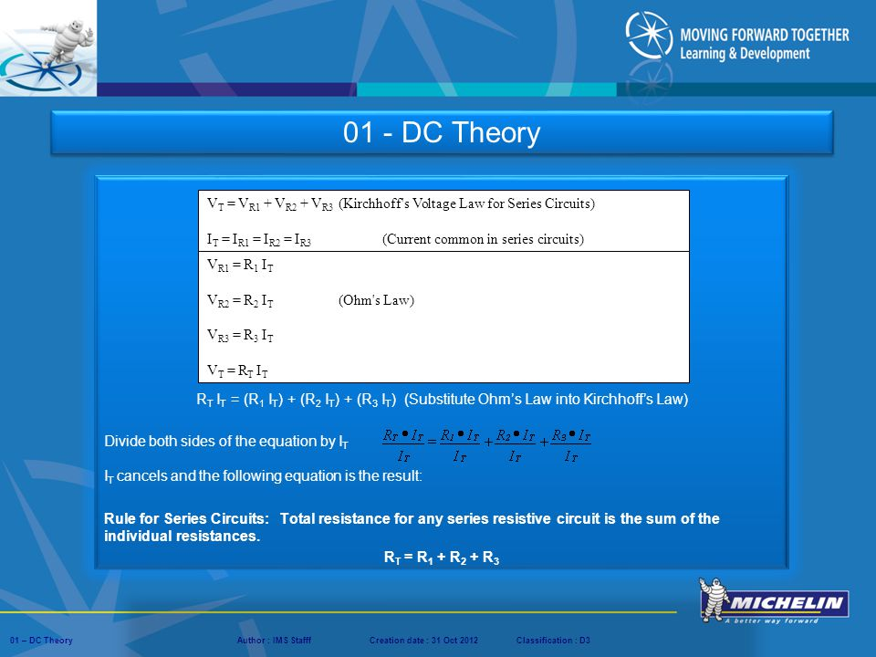 01 - DC Theory RT IT = (R1 IT) + (R2 IT) + (R3 IT) (Substitute Ohm's Law into Kirchhoff's Law) Divide both sides of the equation by IT.