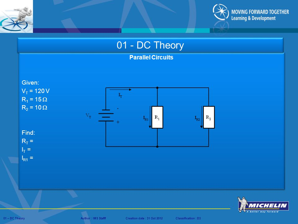 01 - DC Theory Parallel Circuits Given: VT = 120 V R1 = 15  R2 = 10 