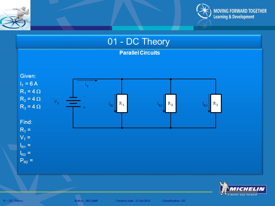 01 - DC Theory Parallel Circuits Given: IT = 6 A R1 = 4  R2 = 4 
